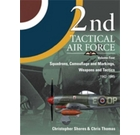 2nd Tactical Air Force Volume 4: Squadrons, Camouflage Markings, Weapons and Tactics 1943-45
