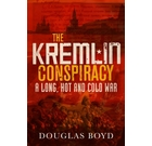 The Kremlin Conspiracy: A Long, Hot and Cold War