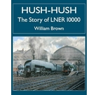 Hush-Hush: The Story of LNER 10000