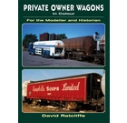 For the Modeller and Historian: Private Owner Wagons in Colour