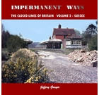 Impermanent Ways: The Closed Lines of Britain Volume 2 - Sussex
