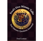 Fred's Five Minute Talks: Your Masonic Questions Answered