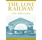 The Lost Railway: The Midlands
