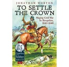 To Settle the Crown, Waging Civil War in Shropshire 1642-1648