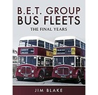 BET Group Bus Fleets : The Final Years