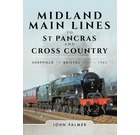 Midland Main Lines to St Pancras and Cross Country : Sheffield to Bristol 1957-1963