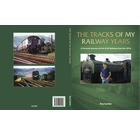 The Tracks of My Railway Years : A Personal Journey on Irish & UK Railways from the 1970s