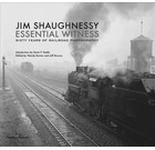 Essential Witness: Sixty Years of Railroad Photography