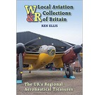 Wrecks & Relics: Local Aviation Collections of Britain - The UK's Regional Aeronautical Treasures